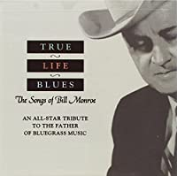 True Life Blues: The Songs of Bill Monroe by Various Artists (1999-07-22)