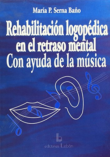 Rehabilitación logopédica en el retraso mental con ayuda de la música (Manuales prácticos)