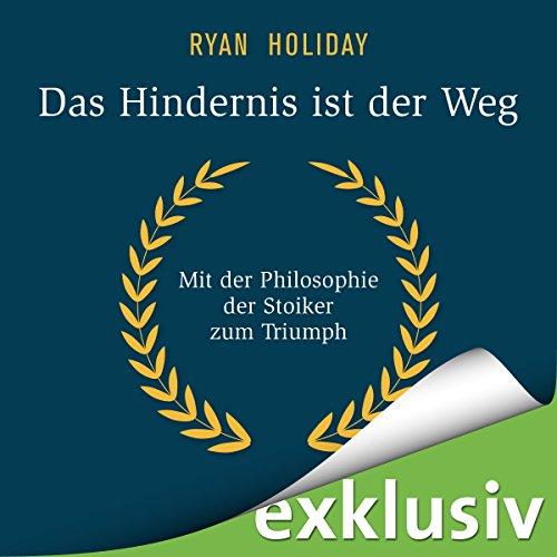 Das Hindernis ist der Weg: Mit der Philosophie der Stoiker zum Triumph audiobook cover art