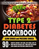 Type 2 Diabetes Cookbook: SLOW COOKER and PRESSURE COOKER - 90+ Diabetic-Friendly Low Carb, Low-sugar, Low-Fat, High Protein Chicken, Beef, Pork and ... Pressure Cooker Recipes for Life Long Eating