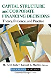 Capital Structure and Corporate Financing Decisions: Theory, Evidence, and Practice