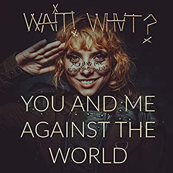 You And Me Against The World
