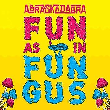 Fun as in Fungus
