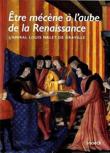 Être Mécène à l'Aube de la Renaisance: L'Amiral Louis Malet de Graville