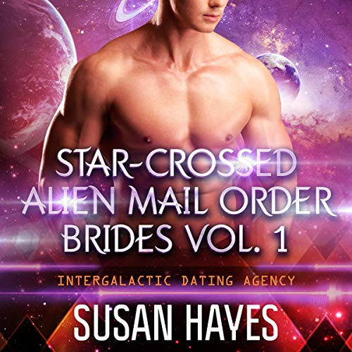 Star-Crossed Alien Mail Order Brides Collection - Vol. 1 Audiobook By Susan Hayes cover art