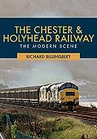 The Chester & Holyhead Railway: The Modern Scene