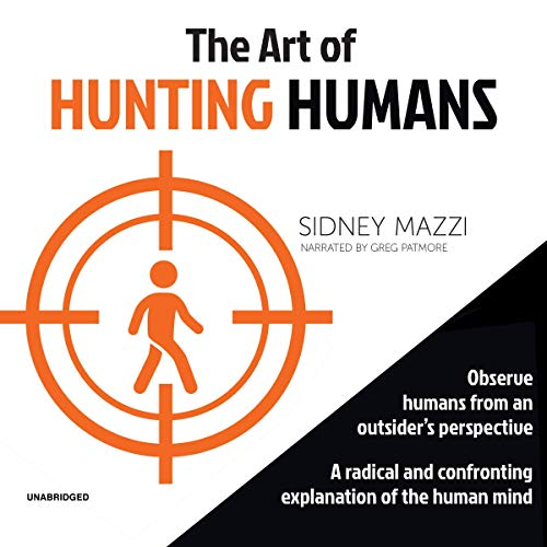 The Art of Hunting Humans     A Radical and Confronting Explanation of the Human Mind              By:                                                                                                                                 Sidney Mazzi                               Narrated by:                                                                                                                                 Greg Patmore                      Length: 6 hrs and 37 mins     7 ratings     Overall 5.0