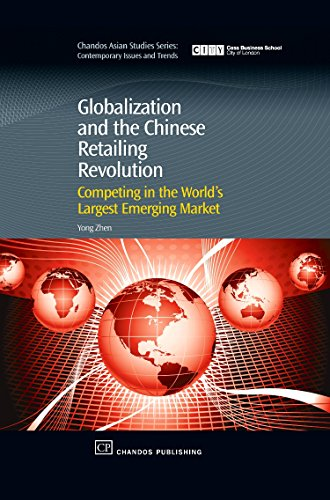 Globalization and the Chinese Retailing Revolution: Competing in the World's Largest Emerging Market (Chandos Asian Stud