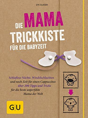 Die Mama-Trickkiste für die Babyzeit: Schlaflose Nächte, Windelschlachten und noch Zeit für einen Cappuccino: über 200 Tipps und Tricks für die beste unperfekte ... (GU Einzeltitel Partnerschaft & Familie)