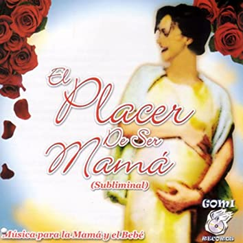 Ser Mama (El Placer De)