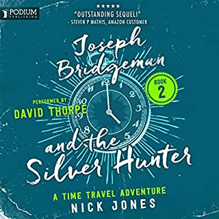 Joseph Bridgeman and the Silver Hunter     The Downstream Diaries, Book 2              By:                                                                                                                                 Nick Jones                               Narrated by:                                                                                                                                 David Thorpe                      Length: 12 hrs and 11 mins     34 ratings     Overall 4.6