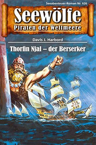 Seewölfe - Piraten der Weltmeere 626: Thorfin Njal - der Berserker (German Edition)