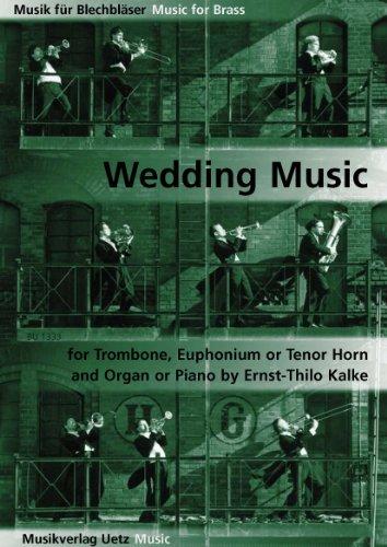 Wedding Music For Trombone, Euphonium or Tenor Horn and Organ or Piano / Hochzeitsmusik für Posaune oder Tenorhorn und Orgel/Klavier (Musik für Blechbläser)