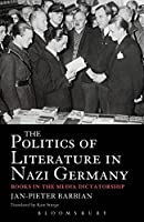 The Politics of Literature in Nazi Germany: Books in the Media Dictatorship