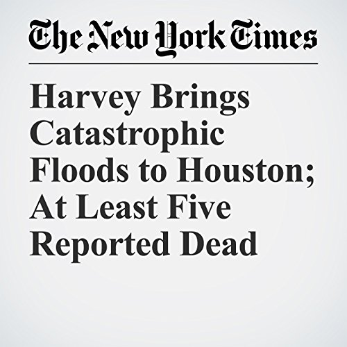 Harvey Brings Catastrophic Floods to Houston; At Least Five Reported Dead copertina