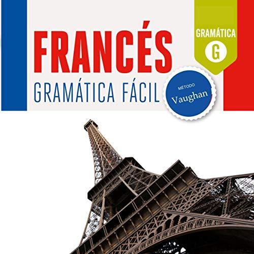 Francés. Gramática Fácil: Mejora tu fluidez hablando francés