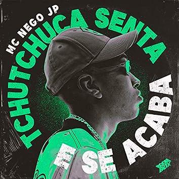 Tchutchuca Senta e Se Acaba