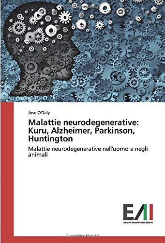 Malattie neurodegenerative: Kuru, Alzheimer, Parkinson, Huntington: Malattie neurodegenerative nell'uomo e negli animali