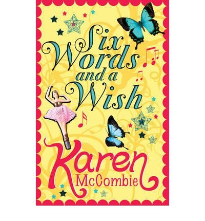 [(Six Words and a Wish)] [ By (author) Karen McCombie ] [May, 2011]