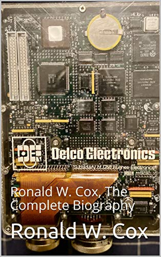 Delco Electronics: Ronald W. Cox, The Complete Biography (English Edition)