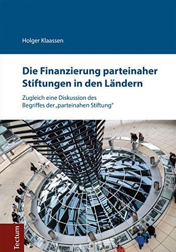 """Die Finanzierung parteinaher Stiftungen in den Ländern: Zugleich eine Diskussion des Begriffes der \""""parteinahen Stiftung\"""""""