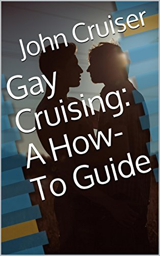 Gay Cruising: A How-To Guide