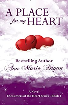 A Place For My Heart (Encounters of the Heart Book 3) by [Ann Marie Bryan]