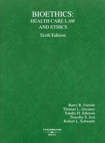 Furrow, Greaney, Johnson, Jost and Schwartz' Bioethics: Health Care Law and Ethics, 6th (American Casebook Series)