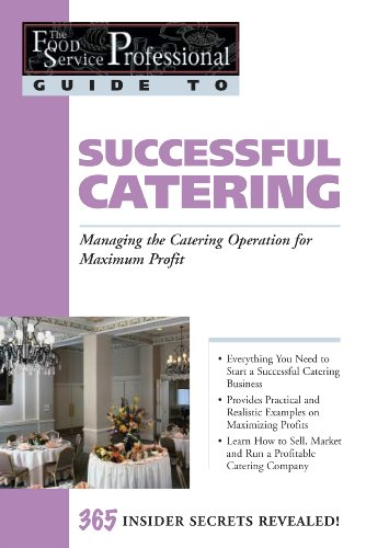 The Food Service Professionals Guide To Successful Catering: Managing the Catering Operation for Maximum Profit