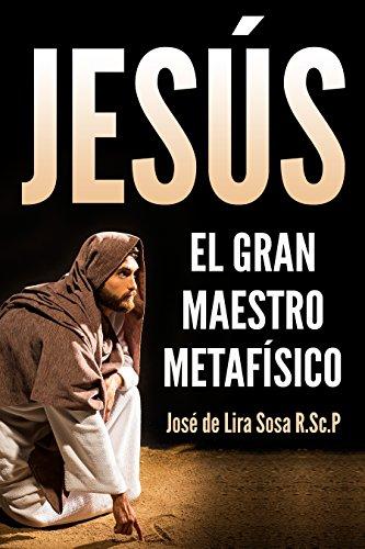 Jesús: El Gran Maestro Metafísico