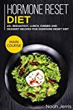 Hormone Reset Diet: MAIN COURSE - 60+ Breakfast, Lunch, Dinner and Dessert Recipes