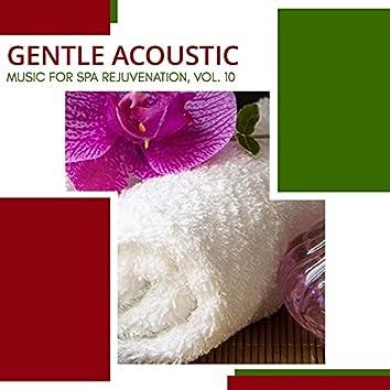 Gentle Acoustic - Music For Spa Rejuvenation, Vol. 10