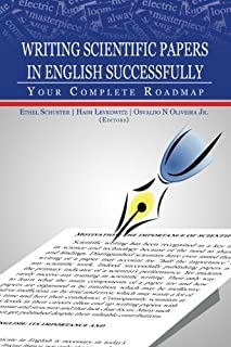 Writing Scientific Papers in English Successfully: Your Complete Roadmap by Ethel Schuster Editor Haim Levkowitz Editor Os...