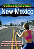 Country Roads - New Mexico - An entertainment travelogue especially designed to eliminate the tedium...