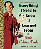 {Diane Muldrow} Everything I Need to Know I Learned from a Little Golden Book (Little Golden Books (Random House)) Hardcover