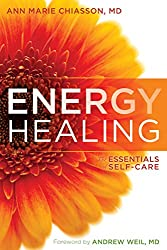 Energy Healing: The Essentials of Self-Care by Ann Marie Chiasson MD