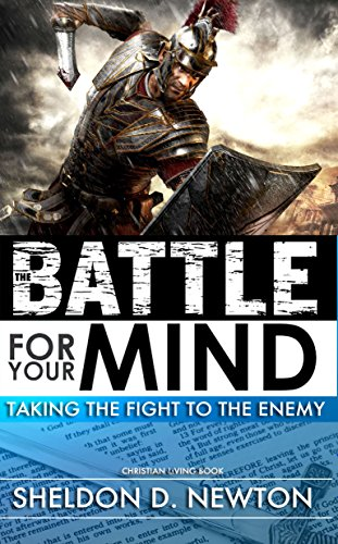 Book: Winning The Battle For Your Mind - Taking Control of Your Thought Life by Sheldon D. Newton