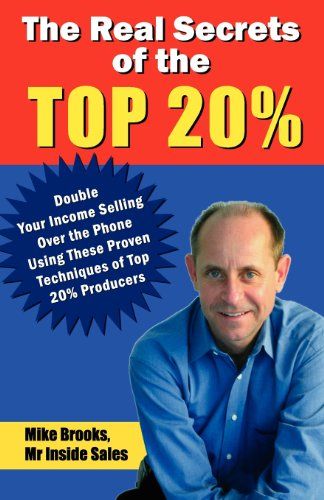 The Real Secrets of the Top 20%: How to Double Your Income Selling Over the Phone