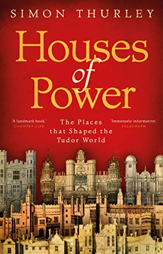 Houses of Power: The Places that Shaped the Tudor World (English Edition)