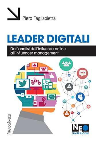 Leader digitali. Dall'analisi dell'influenza online all'influencer management (Italian Edition)