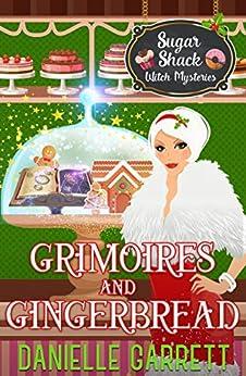 Grimoires and Gingerbread: A Sugar Shack Witch Mystery Christmas Novella (Sugar Shack Witch Mysteries) by [Danielle Garrett]