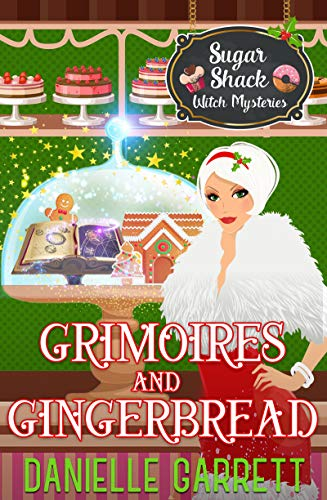 Grimoires and Gingerbread: A Sugar Shack Witch Mystery Christmas Novella (Sugar Shack Witch Mysteries) by [Danielle Garrett]