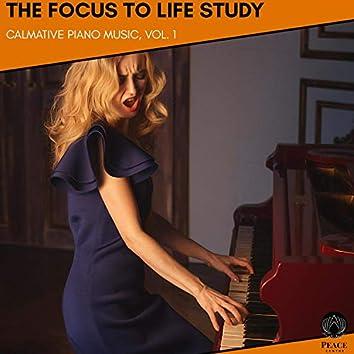 The Focus To Life Study - Calmative Piano Music, Vol. 1