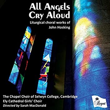 All Angels Cry Aloud - Liturgical Choral Works of John Hosking