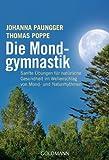 Die Mondgymnastik: Sanfte Übungen für natürliche Gesundheit - im Wellenschlag von Mond- und Naturrhythmen - - Johanna Paungger