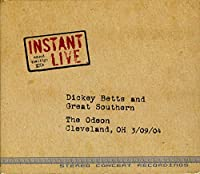 Instant Live: Odeon - Cleveland Oh 03-09-04 by Dickey Betts & Great Southern