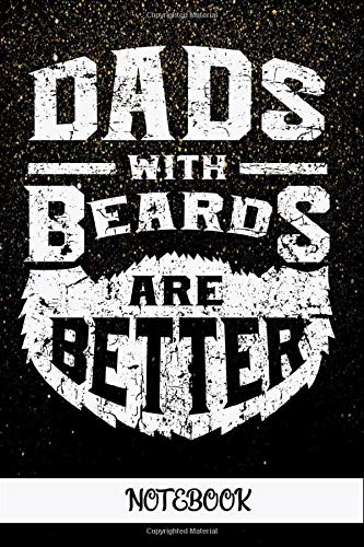 Dads with beards are better notebook: Fathers Day Gifts For Dad I Funny Fathers Day Gifts: 6x9 Blank Lined Journal 100 pagesl Notebook for Dads