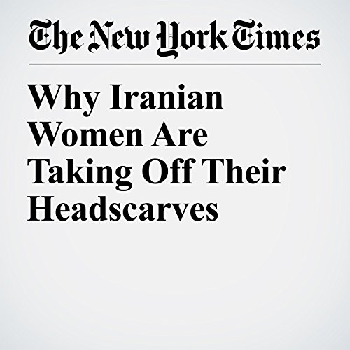 Why Iranian Women Are Taking Off Their Headscarves copertina