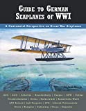 Guide to German Seaplanes of WWI (Great War Aviation Centennial Series)