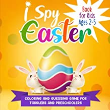 I Spy Easter Book for Kids Ages 2-5: A Fun Activity Coloring and Guessing Game for Kids, Toddlers and Preschoolers (Easter Day Picture Puzzle Book)